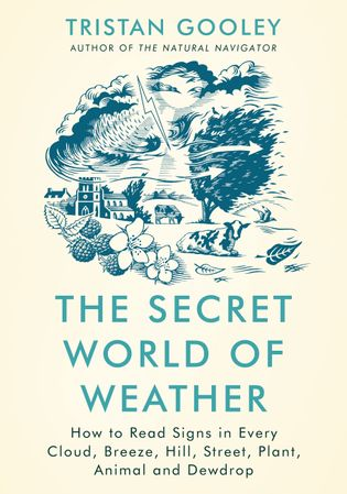 The Secret World of Weather: How to Read Signs in Every Cloud, Breeze, Hill, Street, Plant, ...