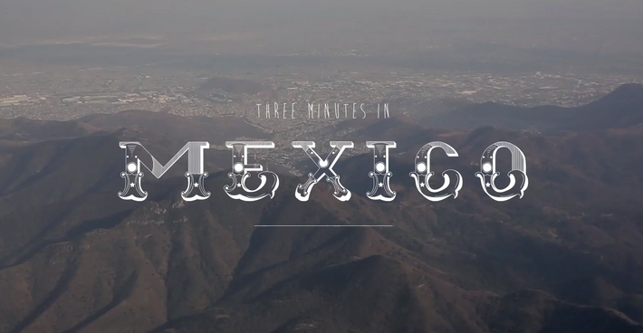 Video: Three Minutes in Mexico