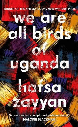 Hafsa Zayyan is the author of We Are All Birds of Uganda (#MerkyBooks, £14.99).