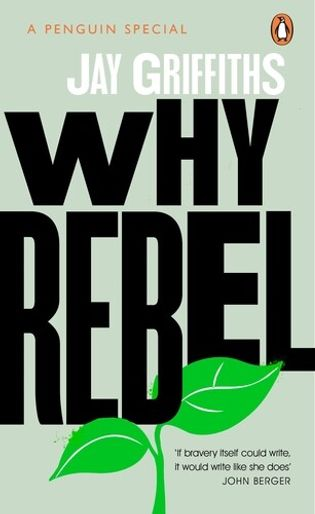 Jay Griffiths is the author of Why Rebel (Penguin, £7.99).