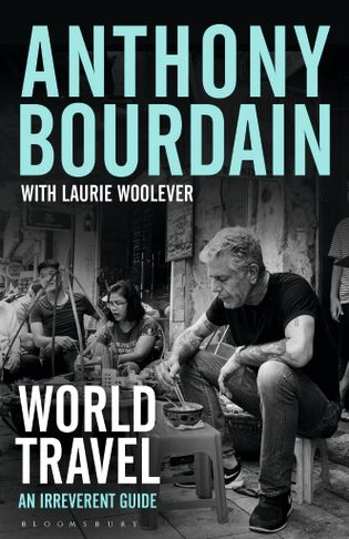 World Travel: An Irreverent Guide, by Anthony Bourdain with Laurie Woolever, RRP: £18.99.